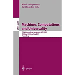 【クリックで詳細表示】Machines, Computations, and Universality: Third International Conference, MCU 2001 Chisinau, Moldava, May 23-27, 2001 Proceedings (Lecture Notes in Computer Science)