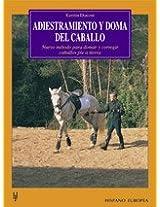 Adiestramiento y doma del caballo/ The Training and Taming of Horses: nuevo metodo para domar y corregir caballos pie a tierra