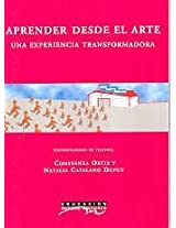 Aprender desde el arte / Learning starting with Art: Una Experiencia Transformadora / A Transforming Experience (Educacion)