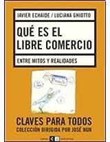 Que es el libre comercio/ What is the Free Market: Entre Mitos Y Realidades/ Between Myths and Realities