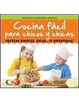 Cocina Facil Para Chicos y Chicas: Recetas Simples, Ricas... y Divertidas!