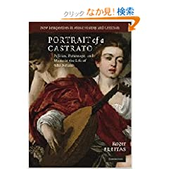 Portrait of a Castrato: Politics, Patronage, and Music in the Life of Atto Melani (New Perspectives in Music History and Criticism)