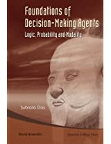 Foundations Of Decision-Making Agents: Logic, Probability, And Modality