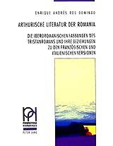 Arthurische Literatur Der Romania: Die Iberoromanischen Fassungen Des Tristanromans Und Ihre Beziehungen Zu Den Franzoesischen Und Italienischen Versionen (Perspectivas Hispaanicas,)