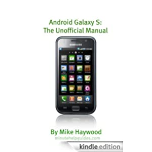 Samsung Galaxy S: The Unofficial Manual (Also Known As Vibrant, Epic, Fascinate, Captivate)