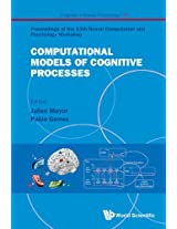 Computational Models of Cognitive Processes: Proceedings of the 13th Neural Computation and Psychology Workshop (Progress in Neural Processing)