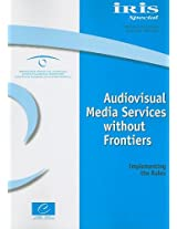 Audiovisual Media Services Without Frontiers: Implementing the Rules (Iris Special)