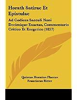 Horath Satirae Et Epistulae: Ad Codices Saeculi Noni Decimique Exactas, Commentario Critico Et Exegetico (1857)