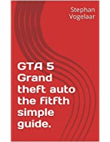 GTA 5 Grand theft auto the fitfth simple guide.