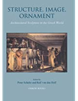 Structure, Image, Ornament: Architectural Sculpture in the Greek World