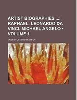 Artist Biographies (Volume 1); Raphael. Leonardo Da Vinci. Michael Angelo