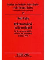 Raketentechnik in Deutschland: Ein Netzwerk Aus Militaer, Industrie Und Hochschulen 1930 Bis 1945 (Studien Zur Technik-, Wirtschafts- Und Sozialgeschichte)