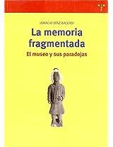 La memoria fragmentada/ The Fragmented Memory: El Museo Y Sus Paradojas (Biblioteconomia Y Administracion Cultural)