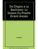 De Chypre a La Bactriane: Le Sceaux Du Proche Orient Ancien