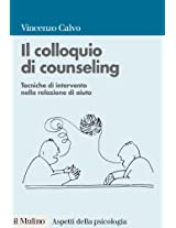 Il colloquio di counseling: Tecniche di intervento nella relazione di aiuto (Aspetti della psicologia)