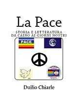 LA PACE .- Storia e letteratura da Caino ai giorni nostri
