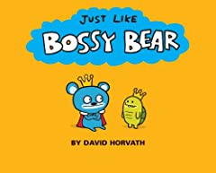 JUST LIKE BOSSY BEAR