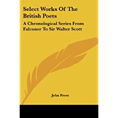 Select Works of the British Poets: A Chronological Series from Falconer to Sir Walter Scott