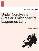 Under Nordlysets Straaler. Skildringer Fra Lappernes Land.