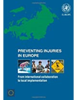 Preventing Injuries in Europe: From International Collaboration to Local Implementation (Who Regional Office for Europe)