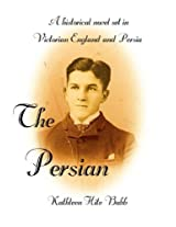 The Persian: A Historical Novel Set in Victorian England and Persia