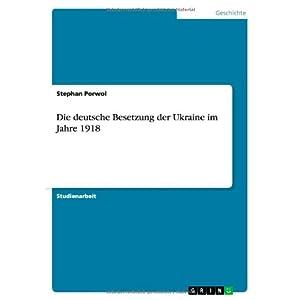 Die Deutsche Besetzung Der Ukraine Im Jahre 1918 (German Edition)