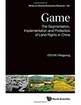 Game: The Segmentation, Implementation and Protection of Land Rights in China: 12 (Series on Chinese Economics Research)