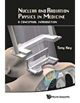 Nuclear and Radiation Physics in Medicine: A Conceptual Introduction: A Primer
