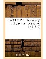 10 Octobre 1873. Le Suffrage Universel, Sa Moralisation (Sciences Sociales)