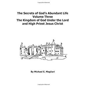 The Secrets of God's Abundant Life: The Kingdom of God Under the Lord: Volume 3