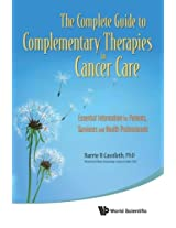 The Complete Guide to Complementary Therapies in Cancer Care: Essential Information for Patients, Survivors and Health Professionals