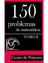 150 Problemas de Matemáticas para Cuarto de Primaria (Tomo 2) (Colección de Problemas para 4º de Primaria)