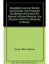 Sociedad y ciencia/ Society and Science: Los Proyectos De Satelites Artificiales En Mexico/ a Distant Relation, the Projects of Artificial Satellites in Mexico.