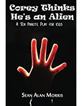 Corey Thinks He's an Alien: A Ten Minute Play for Kids (The Junior Thespian Project Book 1)