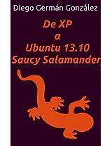 De XP a Ubuntu 13.10 Saucy Salamander: Instalación y configuración (Spanish Edition)