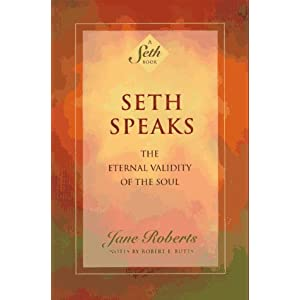 Seth Speaks: The Eternal Validity of the Soul (A Seth Book)