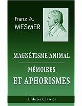 Magnétisme animal. Mémoires et aphorismes de Mesmer: Suivi des procédés de d'Eslon. ...Avec des notes par J.-J.-A. Ricard (French Edition)
