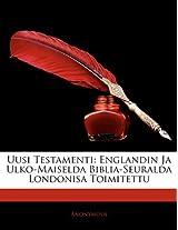 Uusi Testamenti: Englandin Ja Ulko-Maiselda Biblia-Seuralda Londonisa Toimitettu