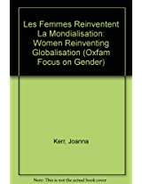 Les Femmes Reinventent La Mondialisation: Women Reinventing Globalisation (Oxfam Focus on Gender)