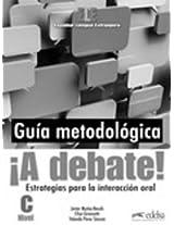 !!A Debate! Curso De Espanol General (Nivel C): Guia Metodologica