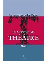 Le Monde Du Theatre, 2008: Un Compte Rendu Des Saisons Theatrales 2005-2006 Et 2006-2007 Dans Le Monde