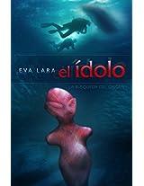 El ídolo: La búsqueda del origen (Spanish Edition)