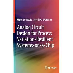 【クリックでお店のこの商品のページへ】Analog Circuit Design for Process Variation-Resilient Systems-on-a-Chip: Marvin Onabajo, Jose Silva-Martinez: 洋書
