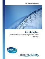 Archimedes: Funktionsfähigkeit seiner legendären Ideen bestätigt
