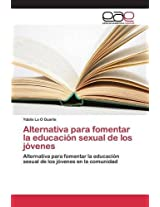 Alternativa Para Fomentar La Educacion Sexual de Los Jovenes