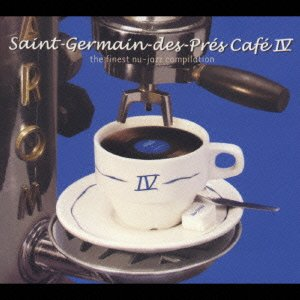 Saint-Germain des Pres Cafe 4: The Finest Electro-Jazz Compilation