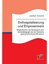 Enthospitalisierung Und Empowerment: Moglichkeiten Von Sozialarbeit Und Sozialpadagogik Bei Der Assistenz Geistig Behinderter Menschen