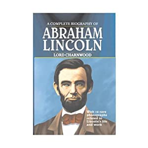 Complete Biography of Abraham Lincoln
