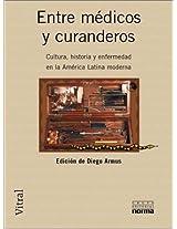 Entre Medicos y Curanderos: Cultura, Historia y Enfermedad En La America Latina Moderna (Coleccion Vitral)