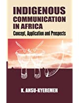 Indigenous Communication in Africa. Concept, Application and Prospects